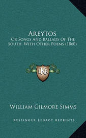 Areytos: Or Songs and Ballads of the South, with Other Poems (1860) by William Gilmore Simms