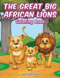 The Great Big African Lions Coloring Book by Jupiter Kids