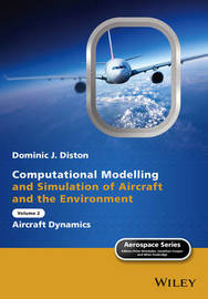 Computational Modelling and Simulation of Aircraft and the Environment, Volume 2 by Dominic J Diston