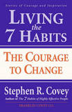 Living the 7 Habits: The Courage to Change by Stephen R Covey