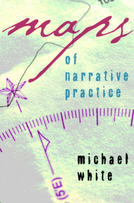Maps of Narrative Practice by Michael White