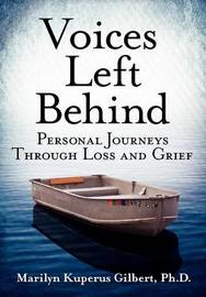 Voices Left Behind: Personal Journeys Through Loss and Grief by Ph D Marilyn Kuperus Gilbert