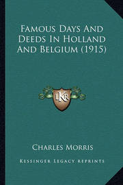 Famous Days and Deeds in Holland and Belgium (1915) by Charles Morris