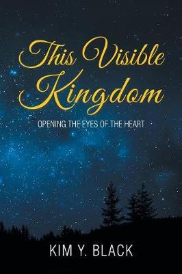 This Visible Kingdom by Kim Y. Black