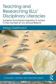Teaching and Researching ELLs' Disciplinary Literacies by Meg Gebhard