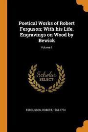 Poetical Works of Robert Ferguson; With His Life. Engravings on Wood by Bewick; Volume 1 by Robert Fergusson