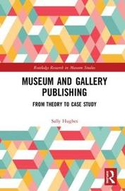 Museum and Gallery Publishing by Sally Hughes