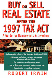 Buy or Sell Real Estate After the 1997 Tax Act: A Guide for Homeowners and Investors by Robert Irwin image