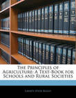 The Principles of Agriculture: A Text-Book for Schools and Rural Societies by Liberty Hyde Bailey, Jr.