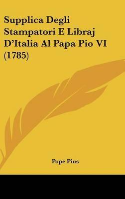 Supplica Degli Stampatori E Libraj D'Italia Al Papa Pio VI (1785) by Pope Pius image