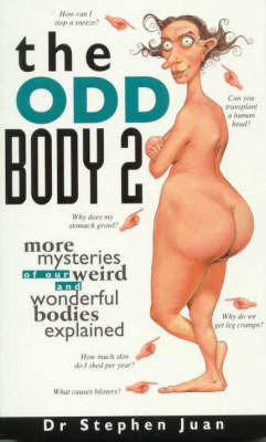 The Odd Body 2: More Mysteries of Our Weird and Wonderful Bodies Explained by Stephen Juan