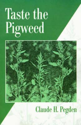 Taste the Pigweed by Claude H. Pegden