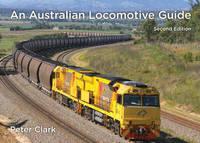 An Australian Locomotive Guide by Peter Clark