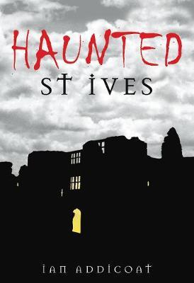 Haunted St Ives by Ian Michael Addicoat
