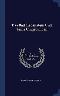 Das Bad Liebenstein Und Seine Umgebungen by Friedrich Mosengeil