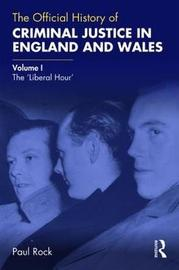 The Official History of Criminal Justice in England and Wales by Paul Rock