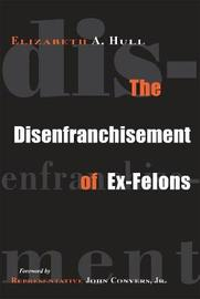 The Disenfranchisement of Ex-Felons by Elizabeth Hull