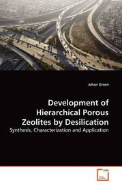 Development of Hierarchical Porous Zeolites by Desilication by Johan Groen