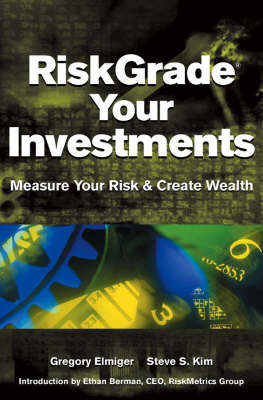 RiskGrade Your Investments: Measure Your Risk and Create Wealth by Gregory Elmiger