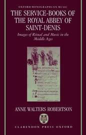 The Service-Books of the Royal Abbey of Saint-Denis by Anne Walters Robertson image