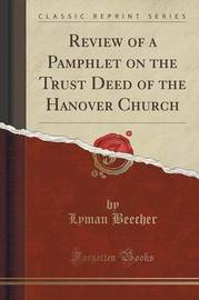Review of a Pamphlet on the Trust Deed of the Hanover Church (Classic Reprint) by Lyman Beecher