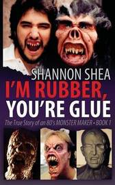I'm Rubber, You're Glue by Shannon Shea