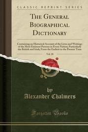 The General Biographical Dictionary, Vol. 28 by Alexander Chalmers