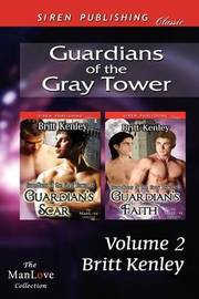 Guardians of the Gray Tower, Volume 2 [Guardian's Scar by Britt Kenley
