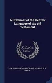 A Grammar of the Hebrew Language of the Old Testament by John Nicholson