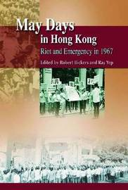 May Days in Hong Kong - Riot and Emergency in 1967 by Robert Bickers image