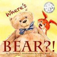 Where Where's Bear?! by J R Poulter