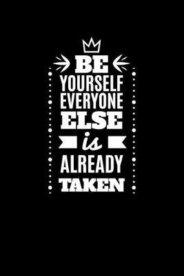 Be Yourself Everyone Else Is Already Taken by Noted Expressions