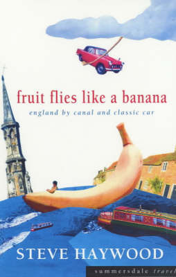 Fruit Flies Like a Banana: England by Canal and Classic Car by Steve Haywood image