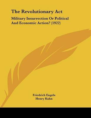 The Revolutionary ACT: Military Insurrection or Political and Economic Action? (1922) by Friedrich Engels