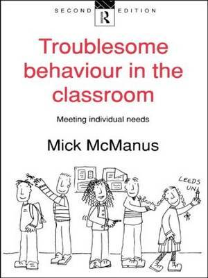 Troublesome Behaviour in the Classroom by Mick McManus