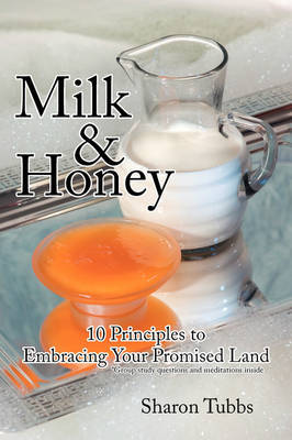Milk and Honey: 10 Principles to Embracing Your Promised Land by Sharon Tubbs image