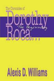 The Chronicles of Dorothy Roca: ...the Beginning by Alexis D. Williams image