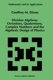 Division Algebras: by Geoffrey M. Dixon