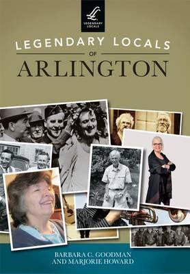 Legendary Locals of Arlington, Massachusetts by Barbara C Goodman
