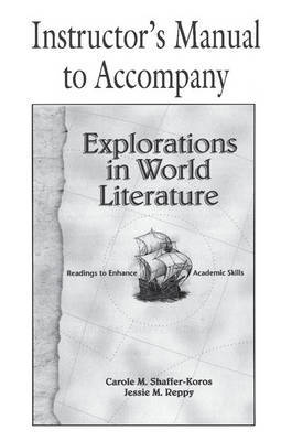 Explorations in World Literature Instructor's Manual by Carole M. Shaffer-Koros