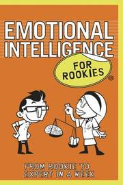 Emotional Intelligence for Rookies: From Rookie to Professional in a Week by Andrea Bacon image
