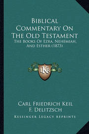 Biblical Commentary on the Old Testament: The Books of Ezra, Nehemiah, and Esther (1873) by Carl Friedrich Keil
