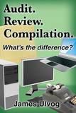 Audit. Review. Compilation. by James L Ulvog