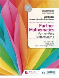 Cambridge International AS & A Level Further Mathematics Further Pure Mathematics 1 by Sophie Goldie