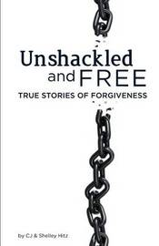 Unshackled and Free by Cj Hitz