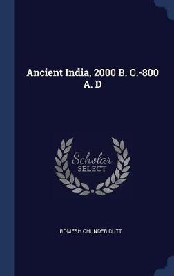 Ancient India, 2000 B. C.-800 A. D by Romesh Chunder Dutt