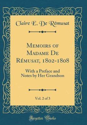 Memoirs of Madame de Remusat, 1802-1808, Vol. 2 of 3 by Claire E De Remusat image