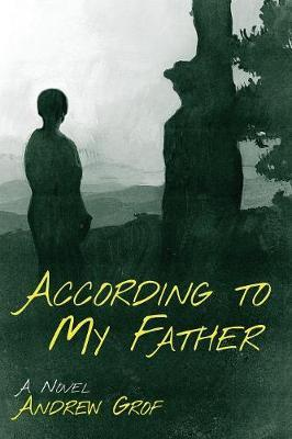 According to My Father by Andrew Grof