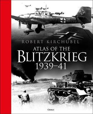 Atlas of the Blitzkrieg by Robert Kirchubel