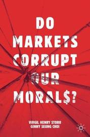 Do Markets Corrupt Our Morals? by Virgil Henry Storr